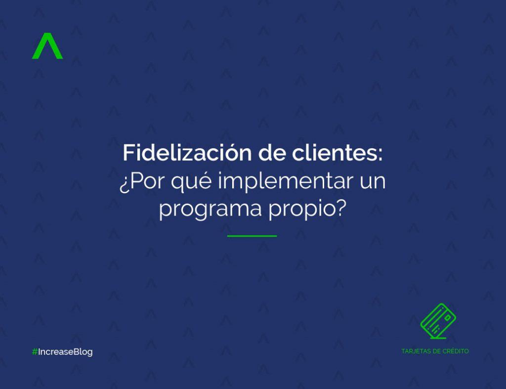 Fidelización de clientes: ¿Por qué implementar un programa propio?