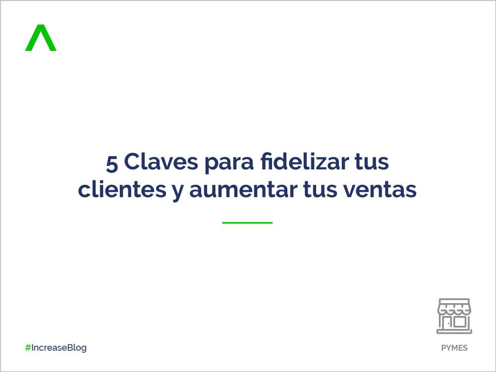 5 Claves para fidelizar tus clientes y aumentar tus ventas