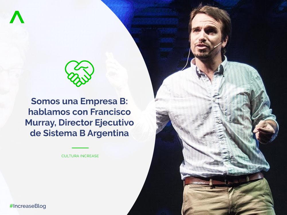 Somos una Empresa B: hablamos con Francisco Murray, Director Ejecutivo de Sistema B Argentina