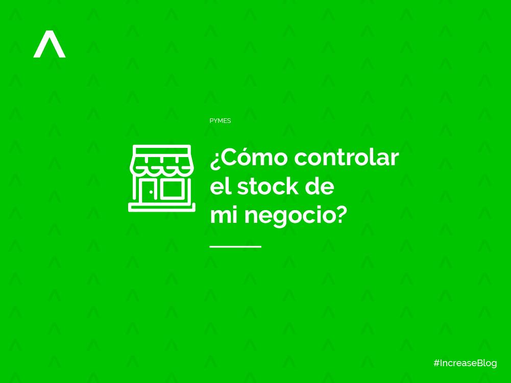 ¿Cómo controlar el stock de mi negocio?